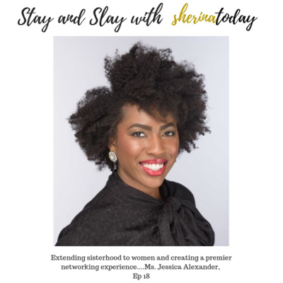 Episode 18 - Extending sisterhood to women and creating a premier networking experience....Ms. Jessica Alexander,