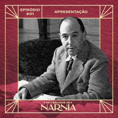 As Baladas de Nárnia #01 - Biografia de C.S. Lewis e Apresentação