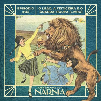 As Baladas de Nárnia #03 - O Leão, a Feiticeira e o Guarda-roupa (Livro)
