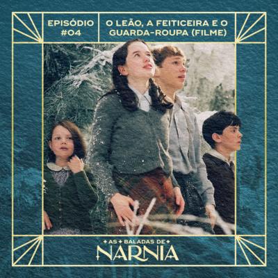 As Baladas de Nárnia #04 - O Leão, A Feiticeira e o Guarda-roupa (Filme)