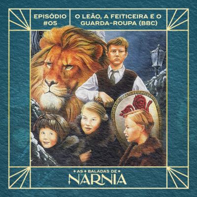 As Baladas de Nárnia #05 - O Leão, a Feiticeira e o Guarda-Roupa (BBC)
