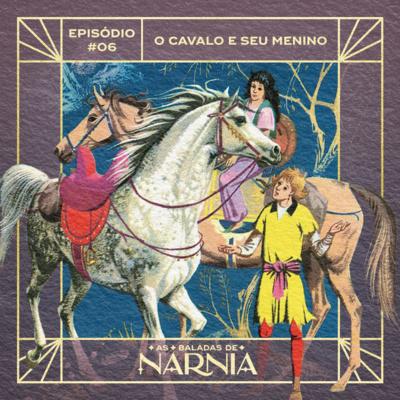 As Baladas de Nárnia #06 - O Cavalo e o seu Menino