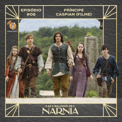 As Baladas de Nárnia #08 - Príncipe Caspian (Filme) #OPodcastÉDelas2021