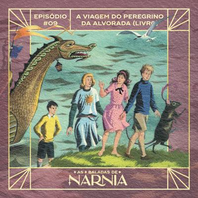 As Baladas de Nárnia #09 - A Viagem do Peregrino da Alvorada (Livro)