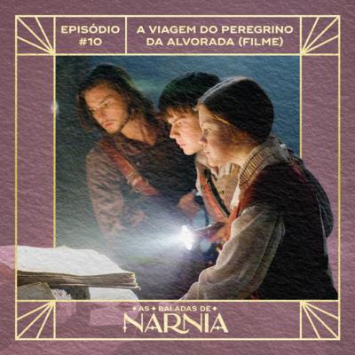 As Baladas de Nárnia #10 - A Viagem do Peregrino da Alvorada (Filme)