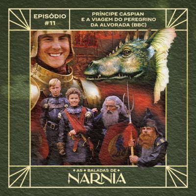 As Baladas de Nárnia #11 - Príncipe Caspian e A Viagem do Peregrino da Alvorada (BBC)