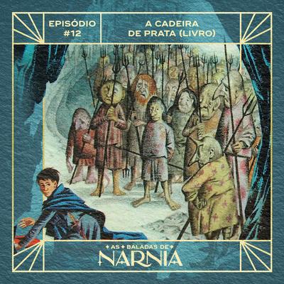 As Baladas de Nárnia #12 - A Cadeira de Prata (livro)