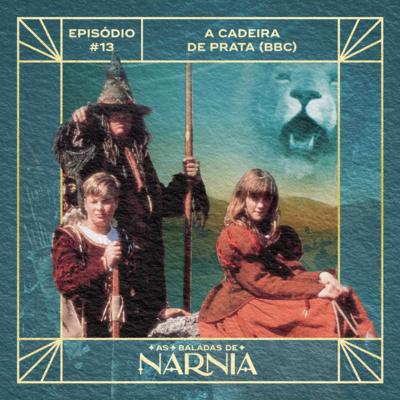 As Baladas de Nárnia #13 - A Cadeira de Prata (BBC)