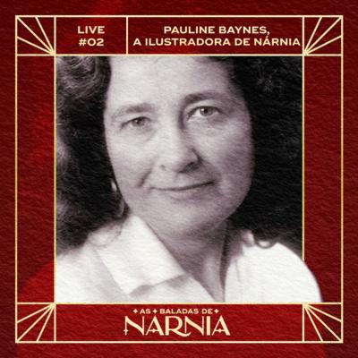 LiVe #2 - Pauline Baynes, a ilustradora de Nárnia