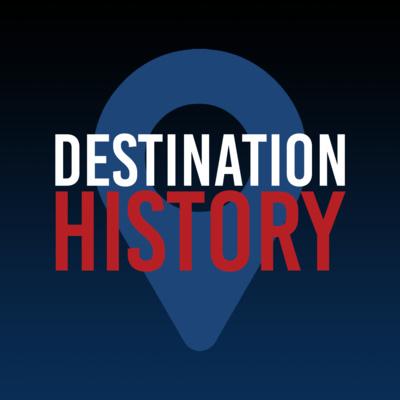 Destination: History