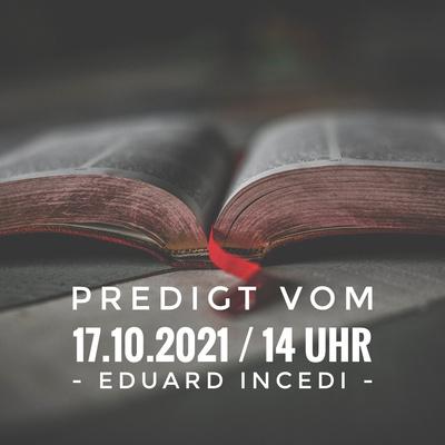EDUARD INCEDI - 17.10.2021 / 14 Uhr