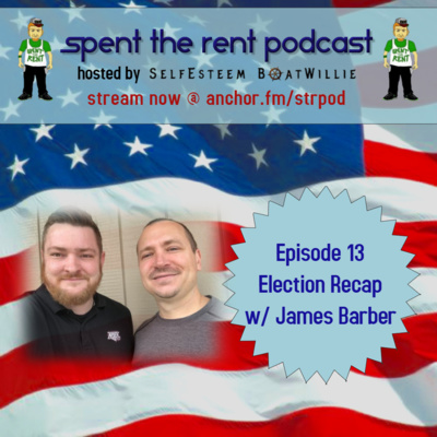 Ep13 Election Recap w/ James Barber by Spent the Rent