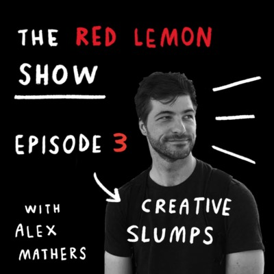 How to Overcome Creative Slumps? [Red Lemon Show Ep 3]