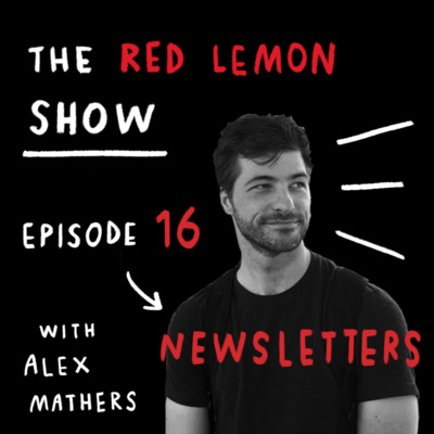 Why newsletters are VITAL for your creative business [Red Lemon Show 16]