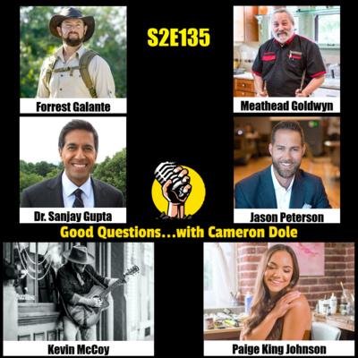 S2E135 - Forrest Galante, Dr. Sanjay Gupta, Kevin McCoy, Meathead Goldwyn, Jason Peterson, and Paige King Johnson