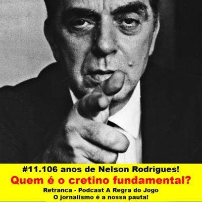 #11. Nelson Rodrigues (106 anos) explica: quem é o cretino fundamental!
