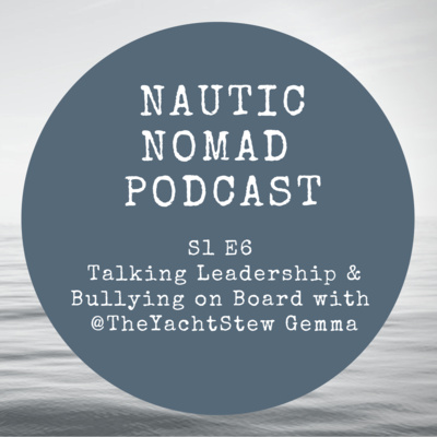 S1 E6 Yachting Podcast with Gemma @TheYachtStew   Leadership & Bullying On Board