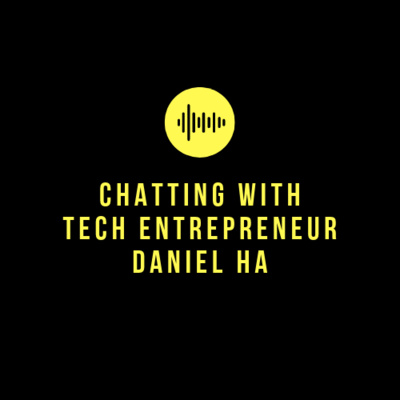 2. Chatting with Daniel Ha, Tech Entrepreneur