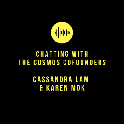 6. Chatting with Cassandra Lam & Karen Mok, Cofounders of The Cosmos - Part 1