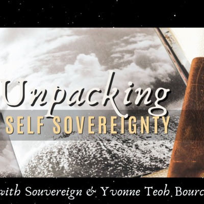 Unpacking Self Sovereignty with Yvonne Teoh Bource