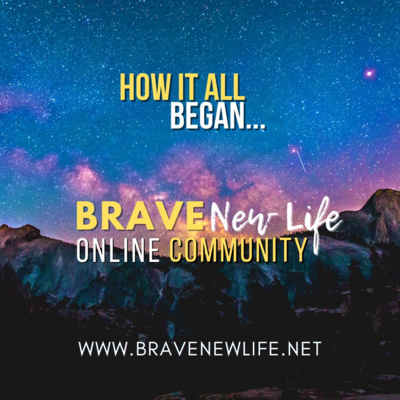 How it all began - our Brave New Life Community