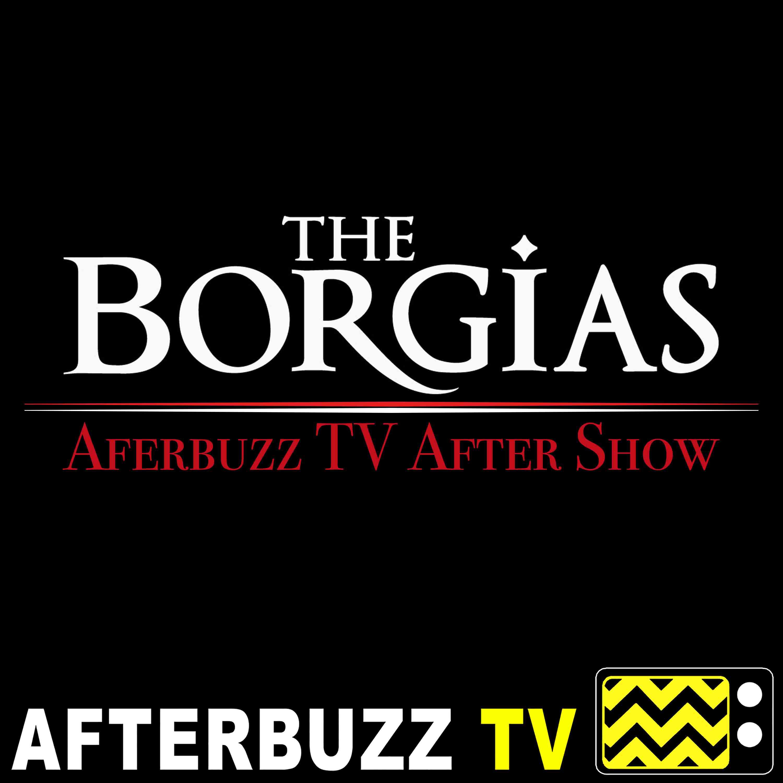 The Borgias Reviews and After Show - AfterBuzz TV | Listen