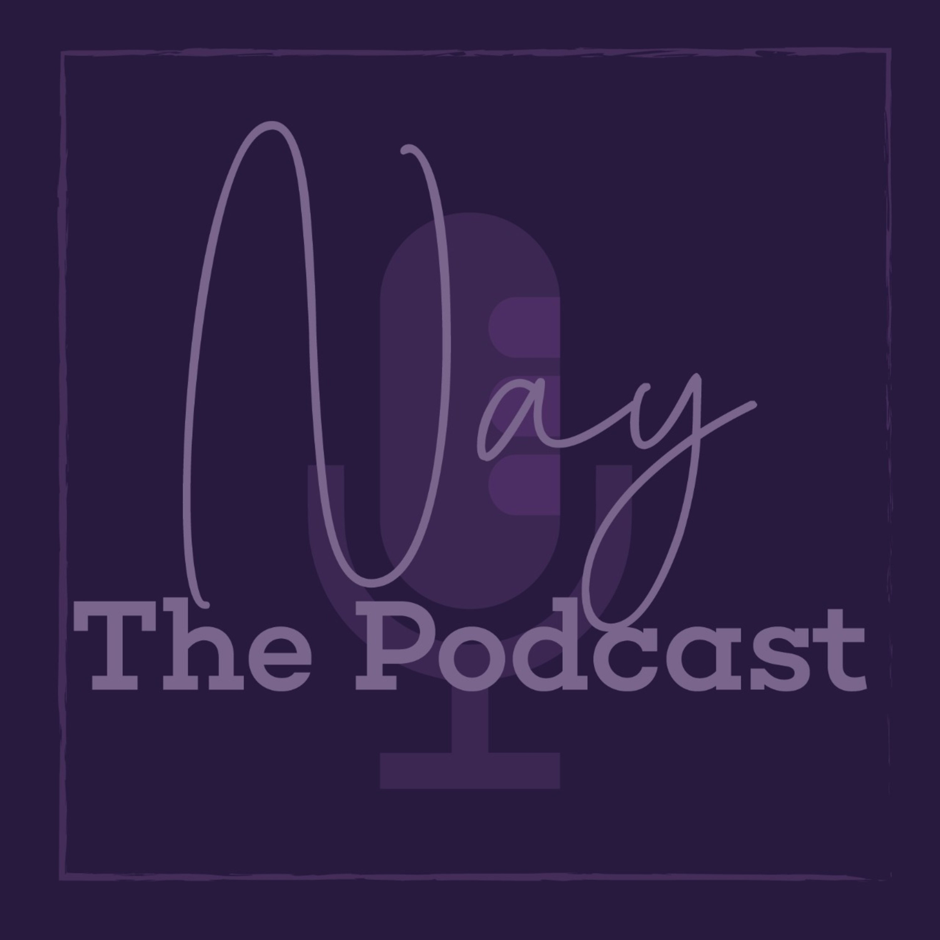 NAY: THE PODCAST