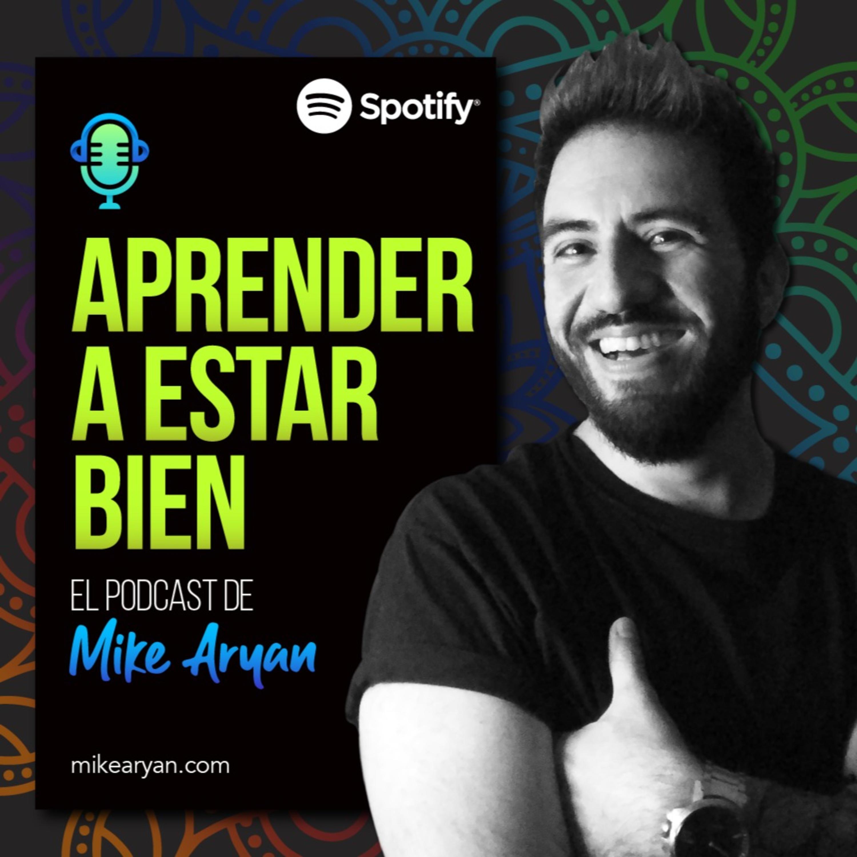 Aprender a estar bien - El Podcast de Mike Aryan