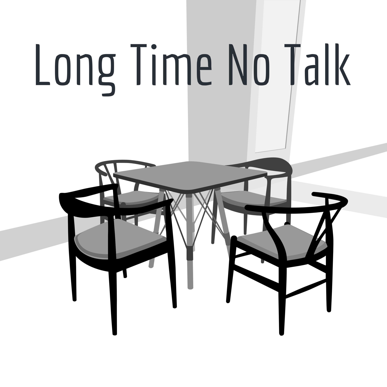 Long Time No Talk Listen Via Stitcher For Podcasts