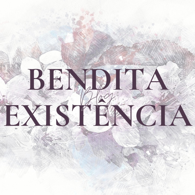 BLOG BENDITA EXISTÊNCIA