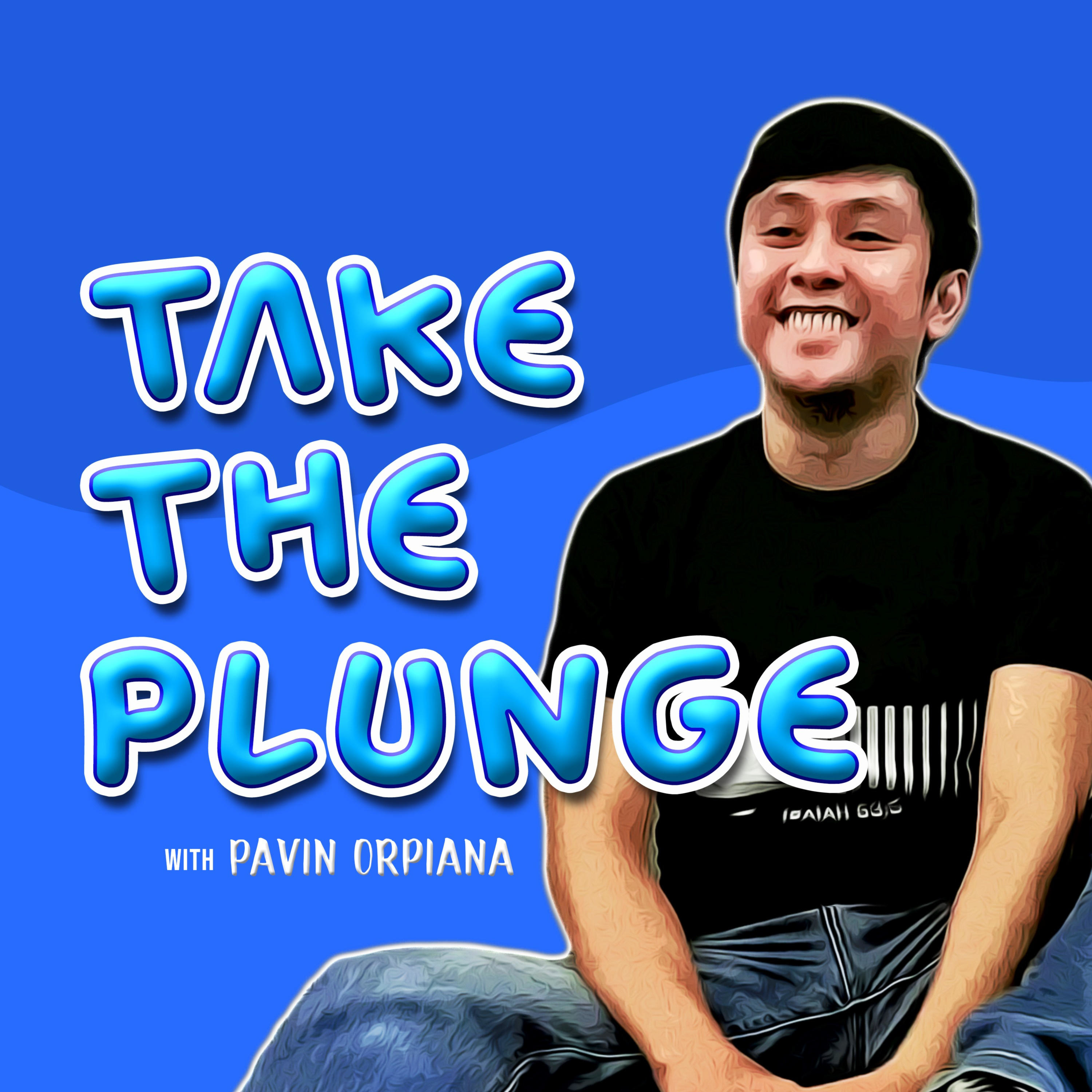 TAKE THE PLUNGE with Pavin Orpiana