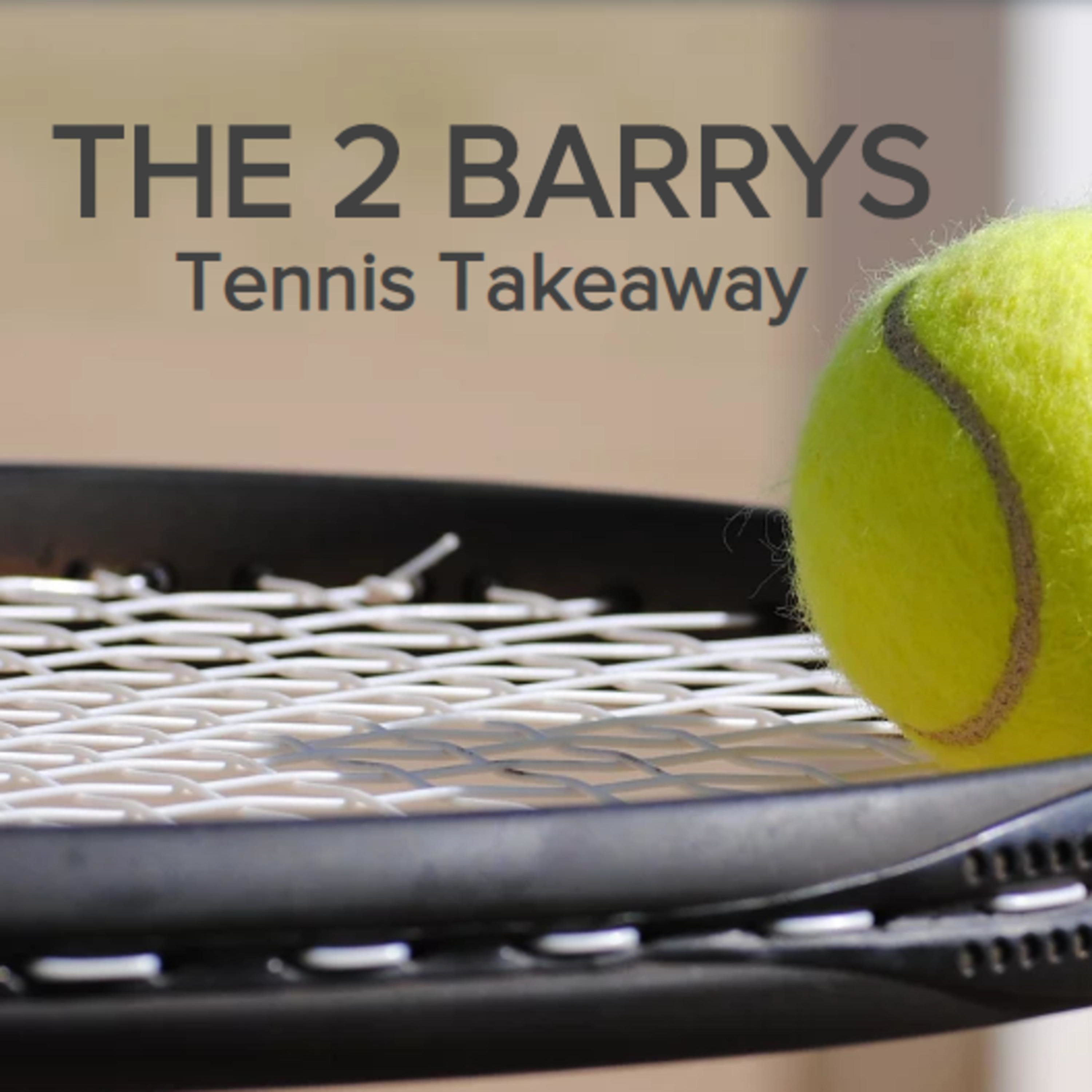 THE 2 BARRYS TENNIS TAKEAWAY