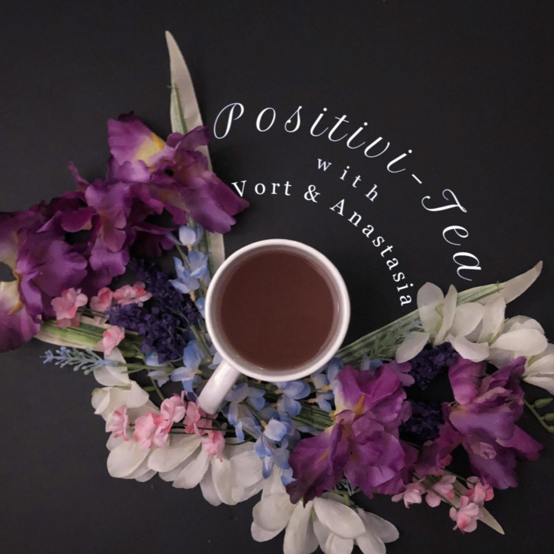 Positivi-Tea with Vort and Anastasia