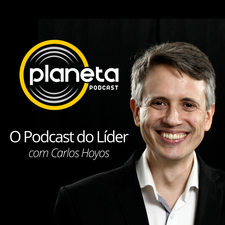 PLANETA: O Podcast do Líder com Carlos Hoyos
