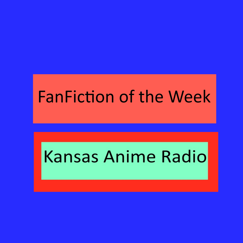 Kansas Anime Radio Fan Fiction of the Week