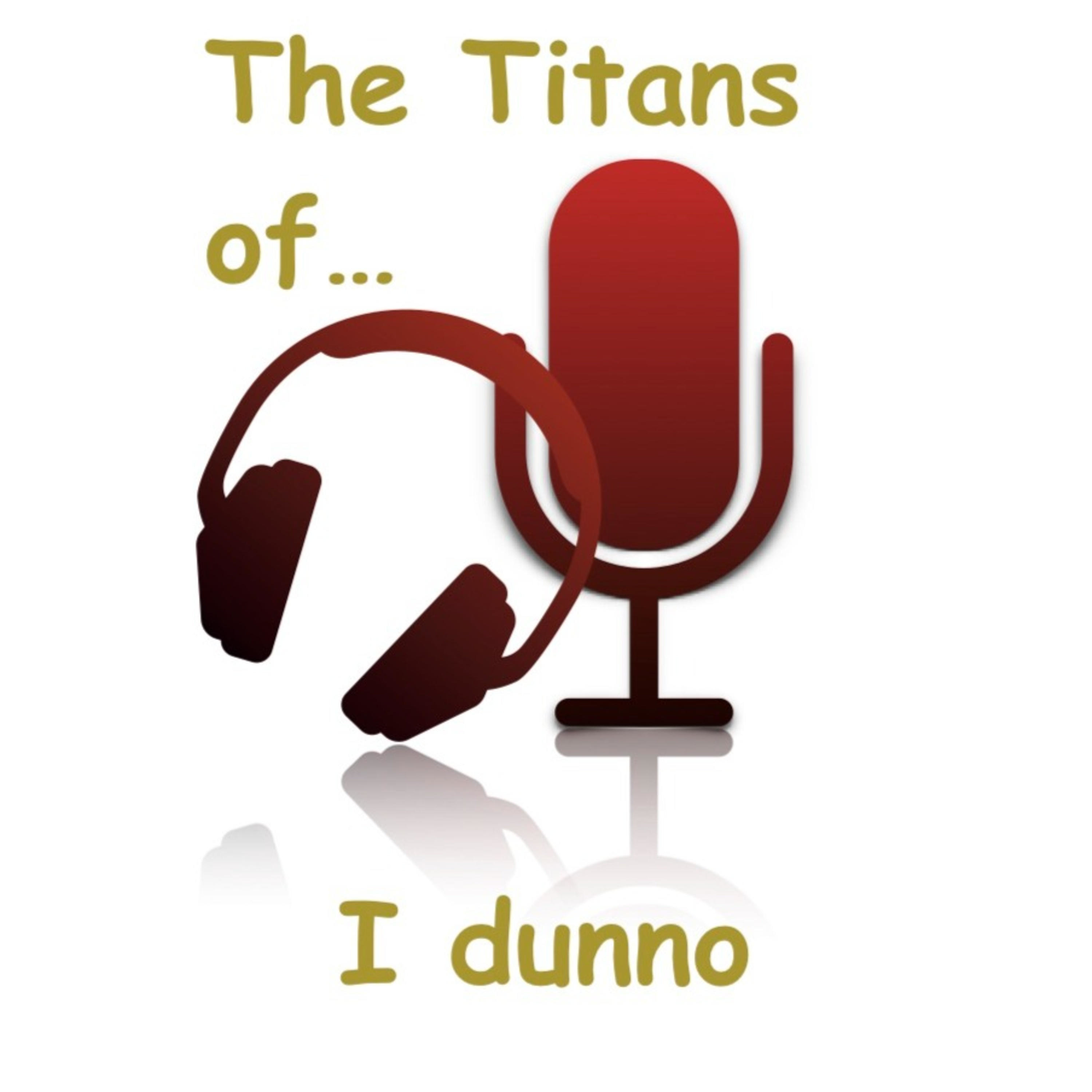 The Titans of I dunno