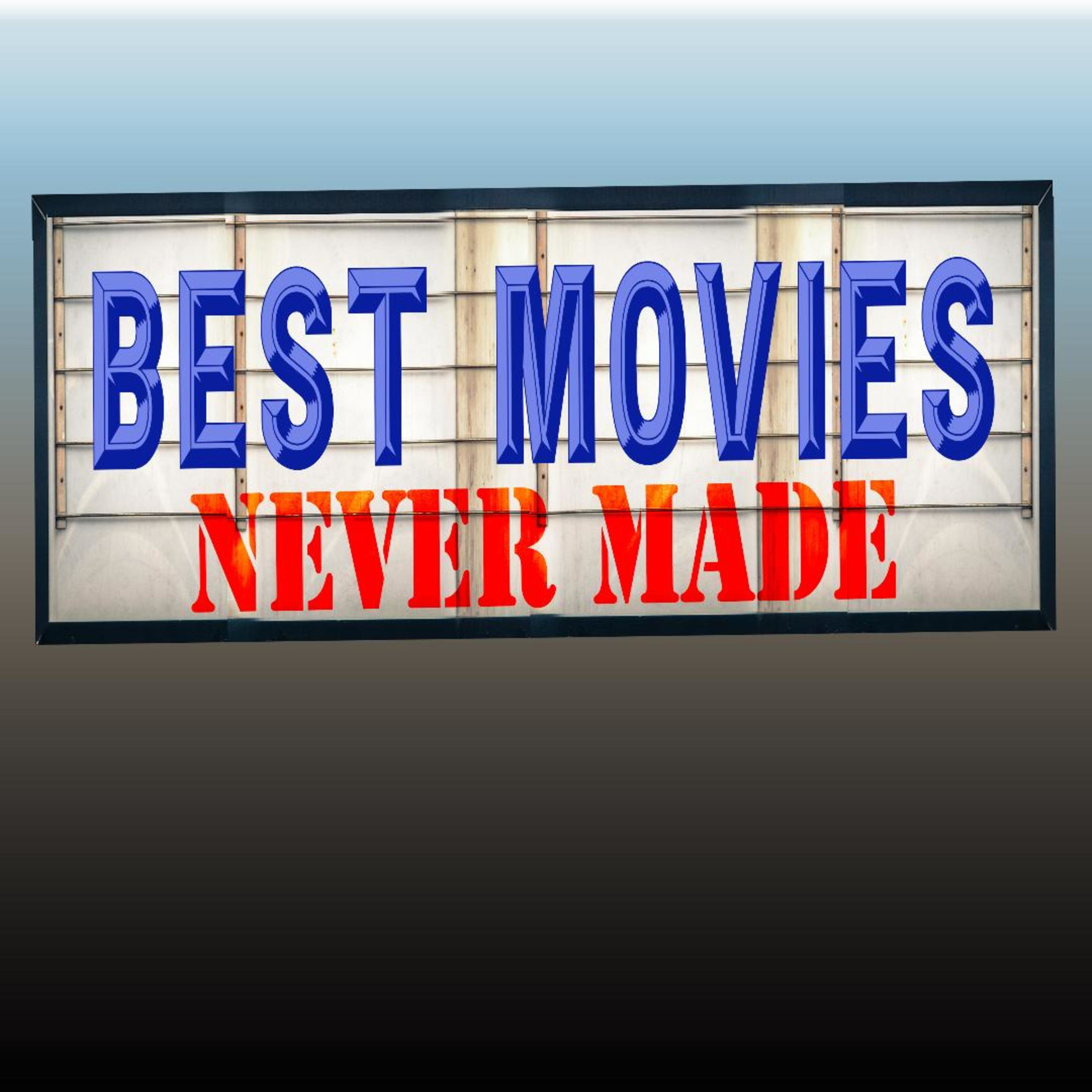 BEST MOVIES NEVER MADE