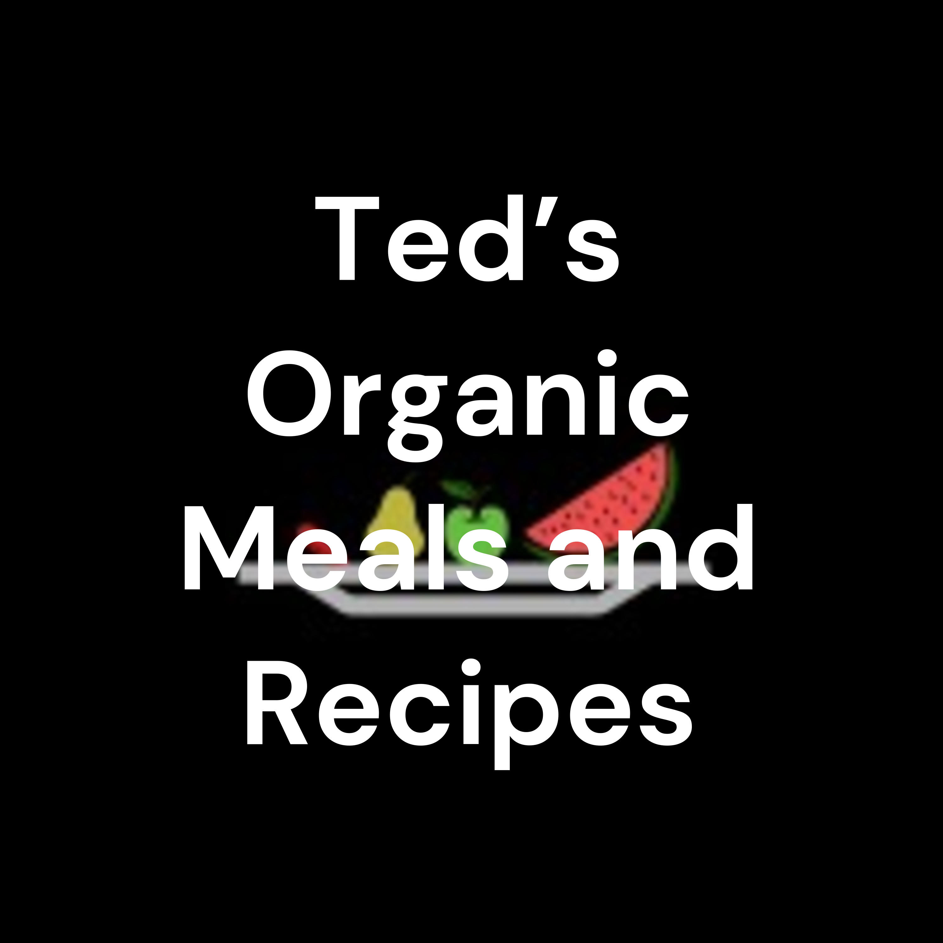 Ted's Organic Meals and Recipes