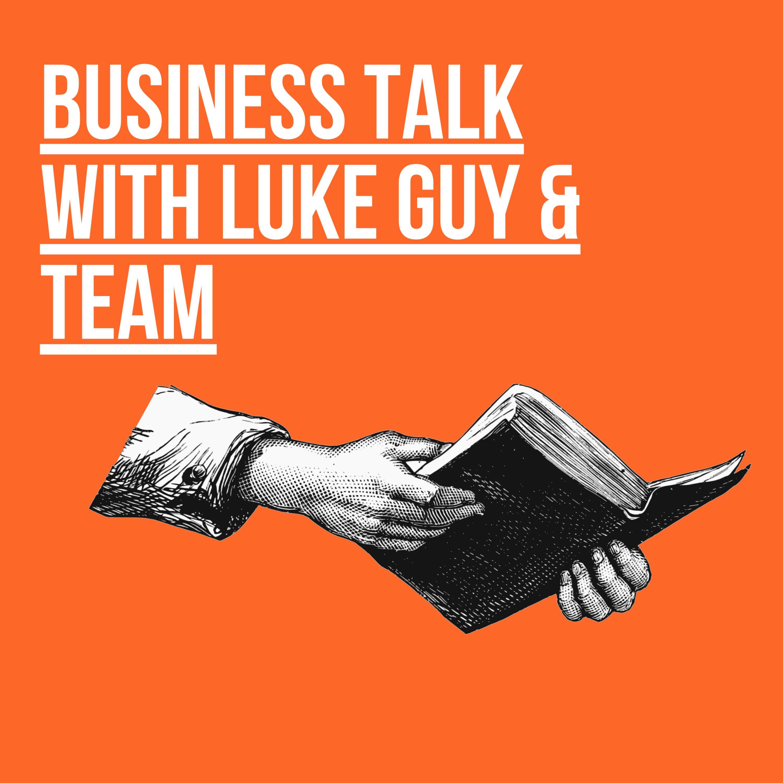 Business Talk With Luke Guy & Team