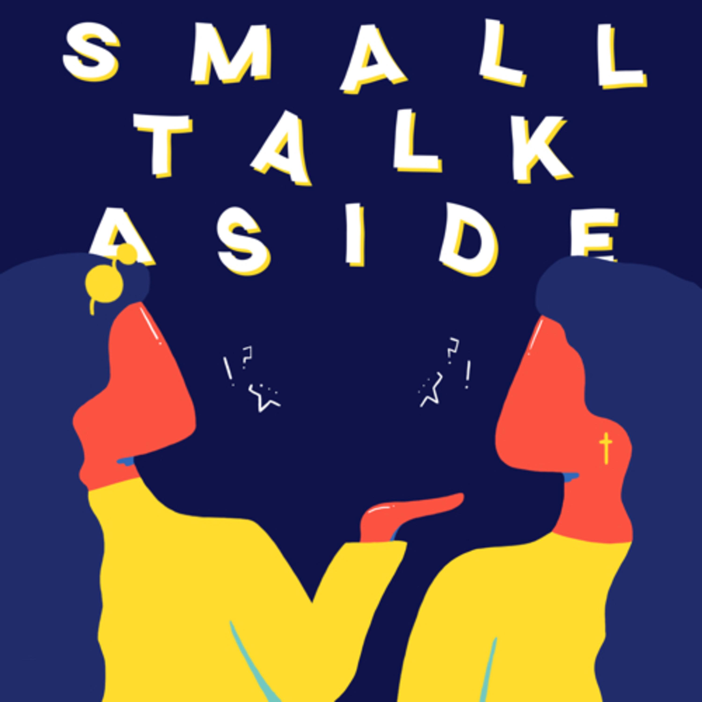 Small Talk Aside