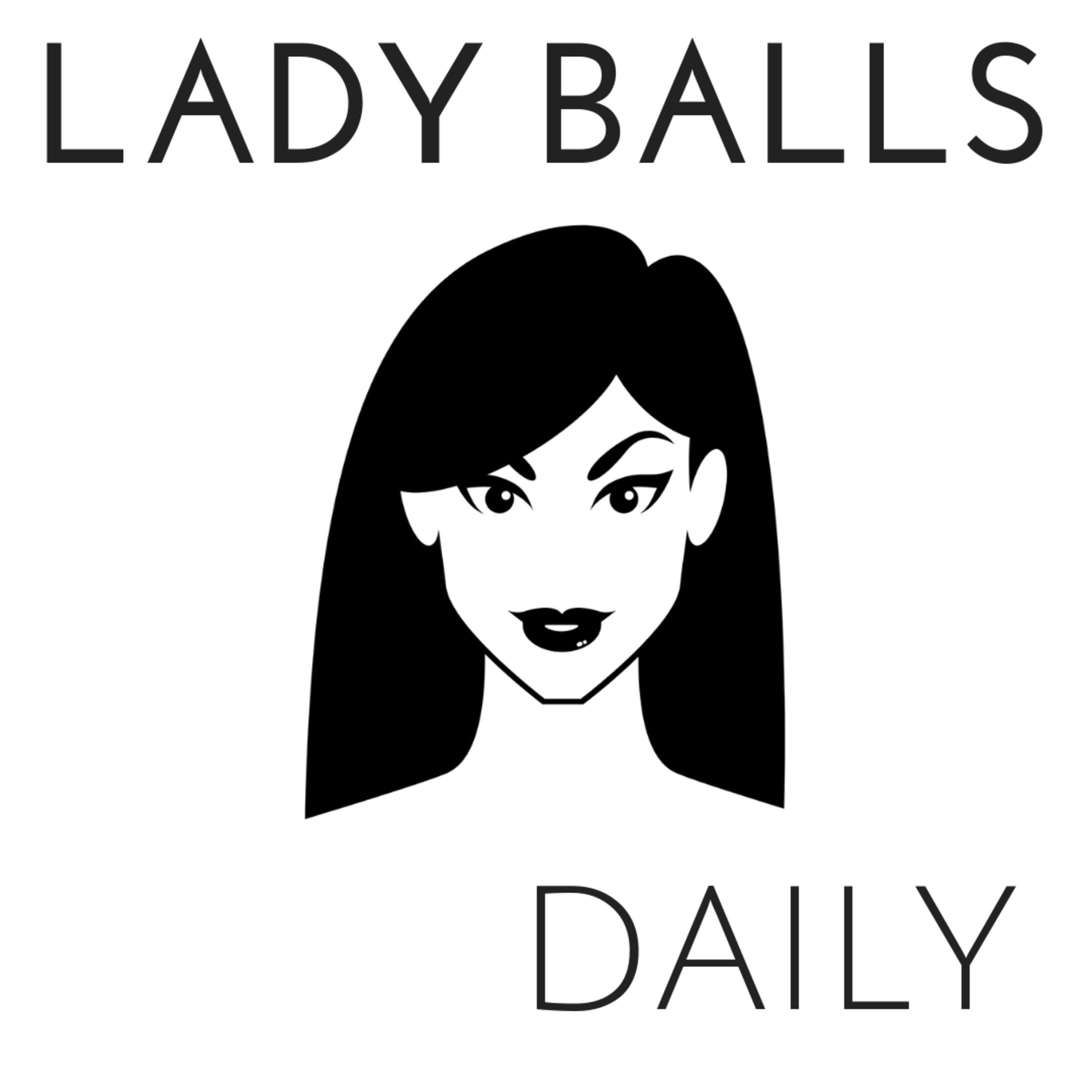Lady Balls Daily (podcast) | Listen and Subscribe on PodMust