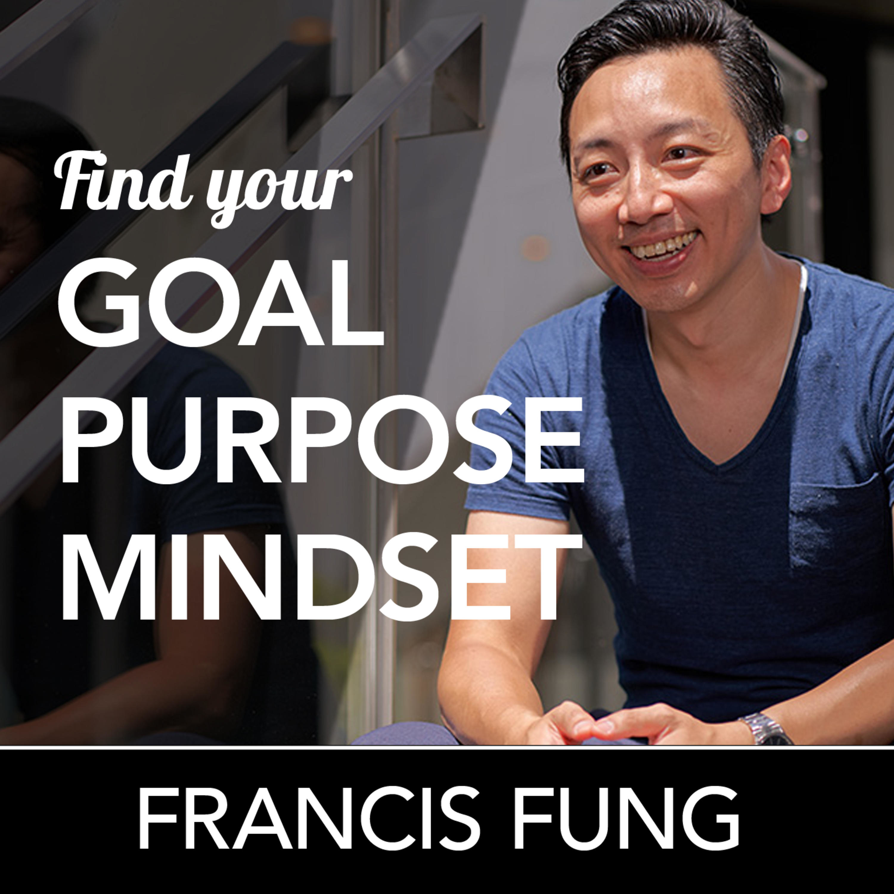 Find your Goal, Purpose, Mindset | Francis Fung