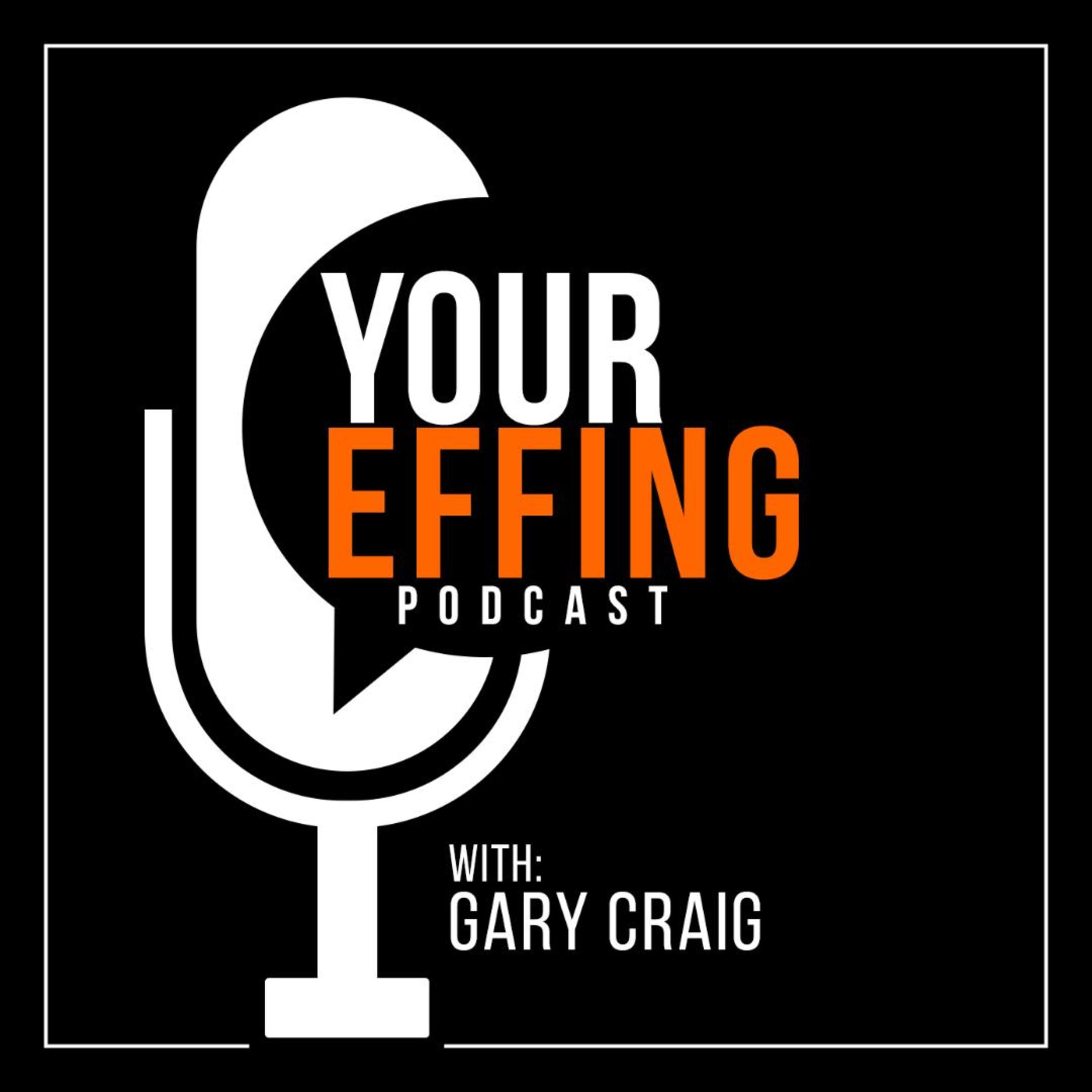 Your Effing Podcast with Gary Craig. Rants, pigs, and peg-legs!