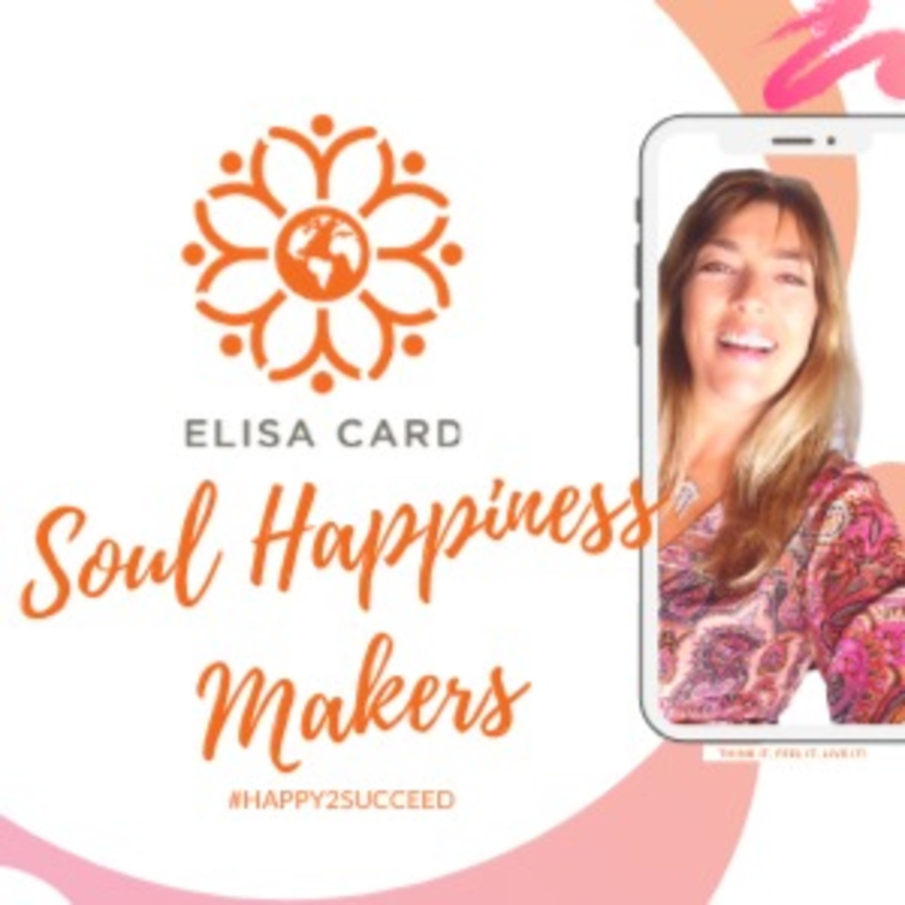 SOUL HAPPINESS MAKERS Podcast by ELISA CARD
