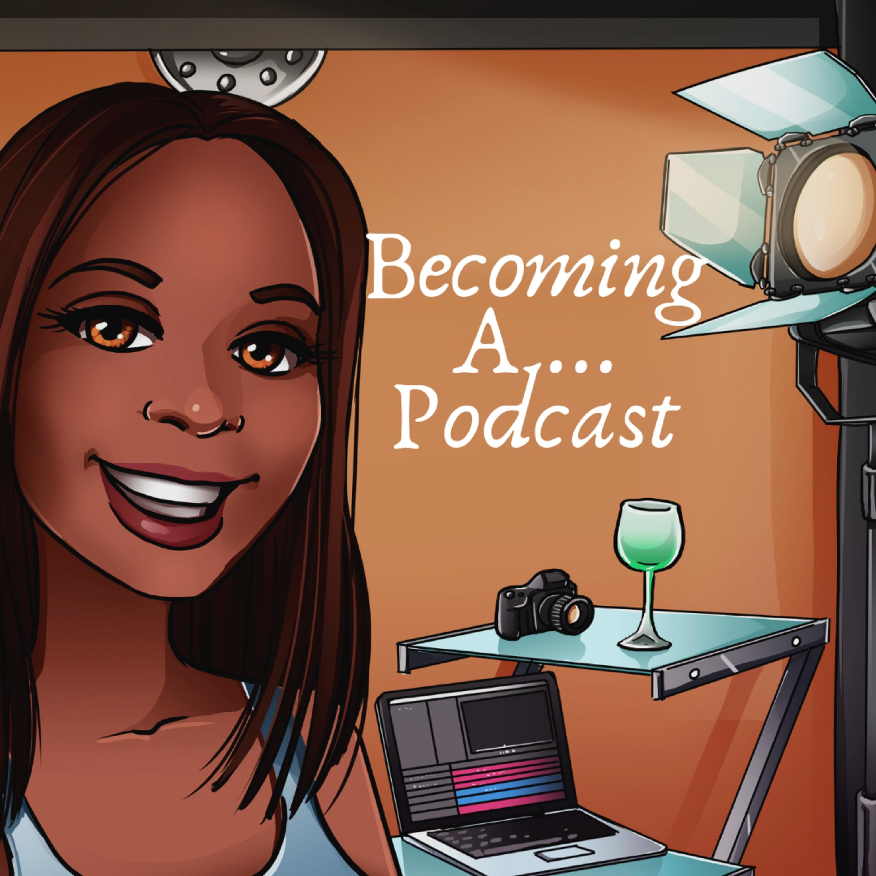 Becoming A … Podcast