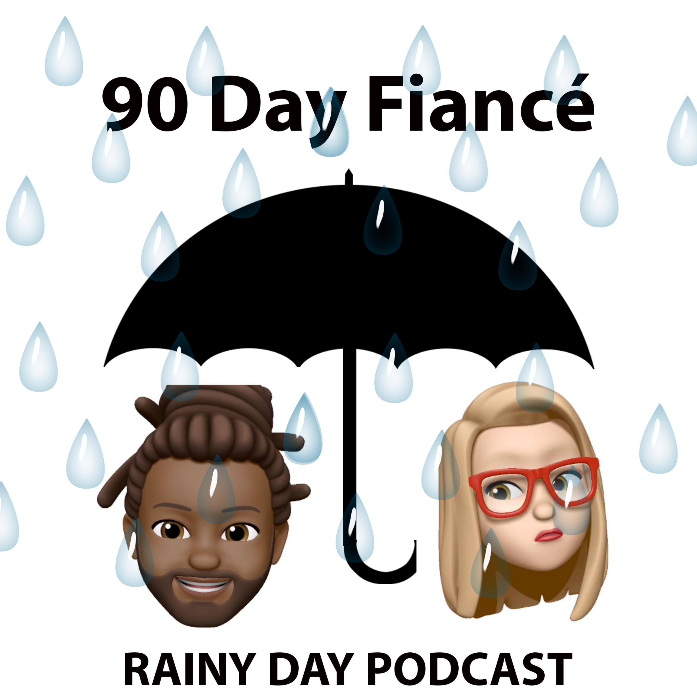 90 Day Fiancé - S8 E13 - Forgive but Never Forget - Rainy Day Podcast #104