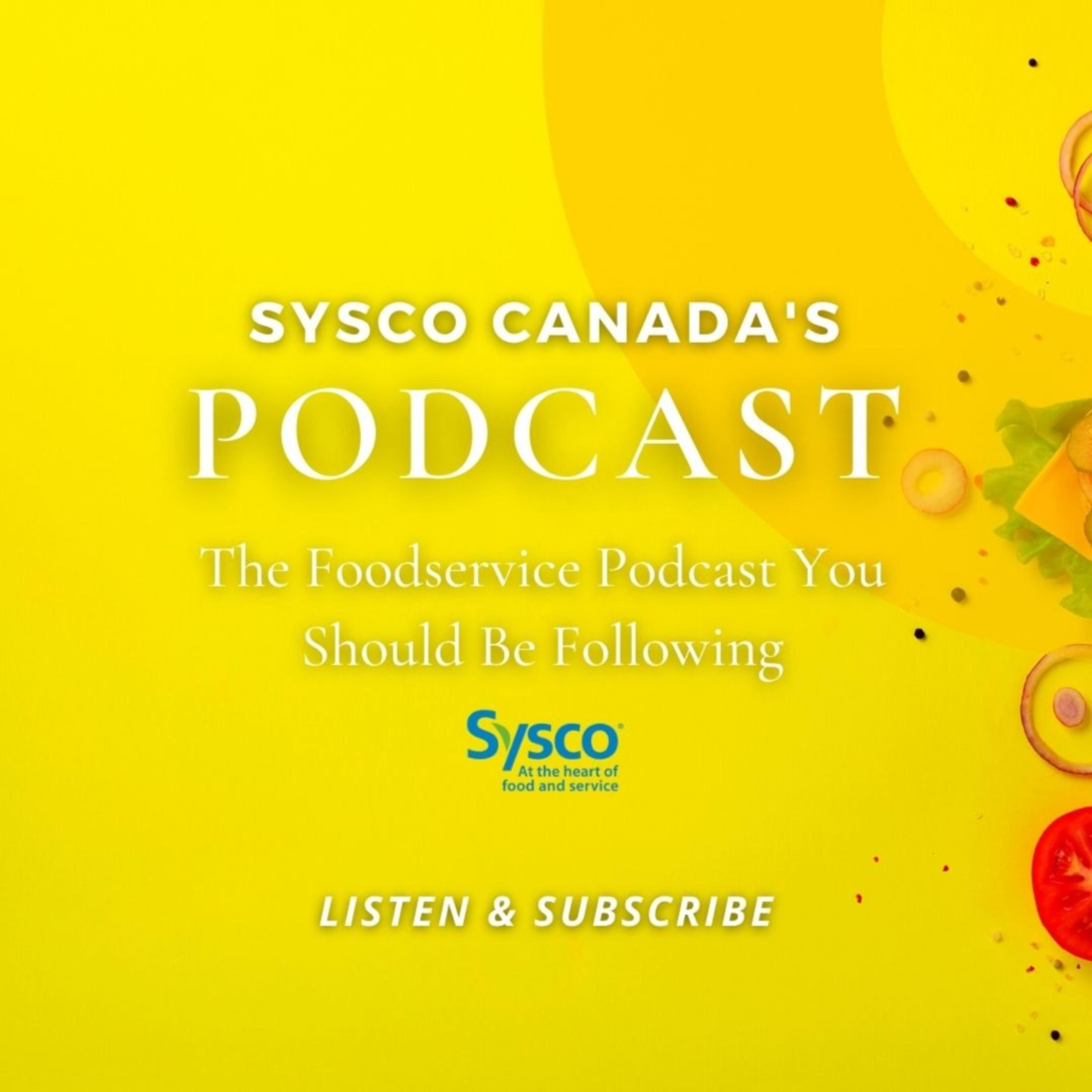 Sysco Canada's Podcast Show - The Only Foodservice Podcast Show in Canada!