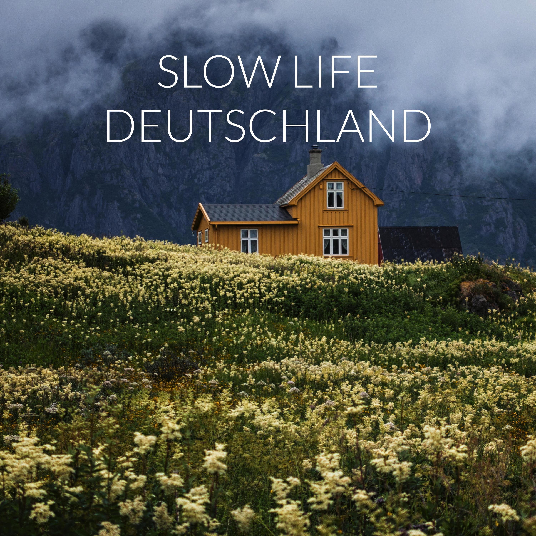 #3 Der erste SLOW LIFE Podcast Deutschlands - Meine persönlich Reise zur Entschleunigung