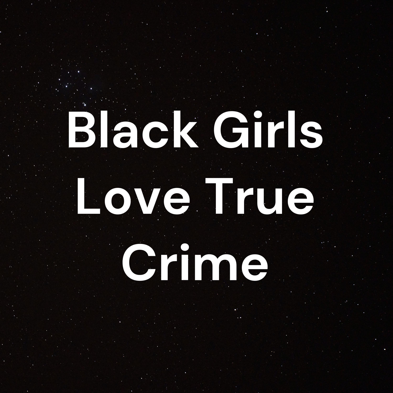 Black Girls Love True Crime