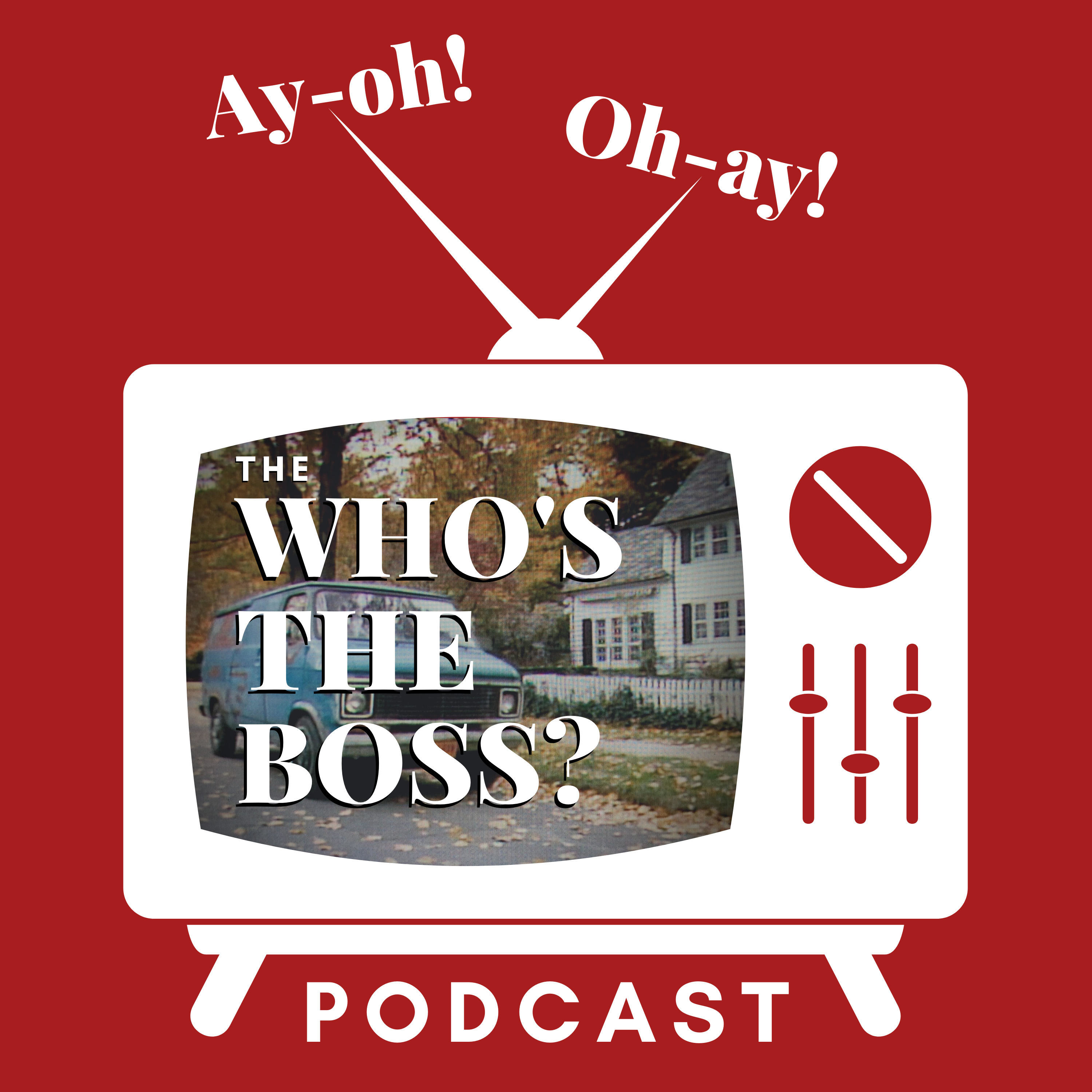 Ay-oh! Oh-ay! The Who's the Boss Podcast